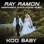 Ray Ramon - Koo Baby (Andromeda Disco House Remix)