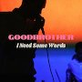 Good Brother - I Need Some Words