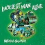 Benn Gunn - Luckiest Man Alive
