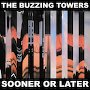 The Buzzing Towers - Sooner Or Later