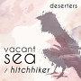 Deserters - Vacant Sea