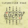 Turpentine Road - Lucky