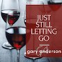 Gary Anderson - Just Still Letting Go