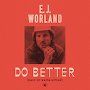 E.J. Worland - Do Better (Make Me Wanna Scream)
