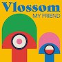 Vlossom - My Friend
