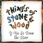 Things of Stone and Wood - If You Go Down the River