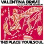 Valentina Brave - This Place Your Soul