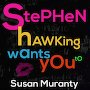 Susan  Muranty - Stephen Hawking Wants You To