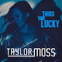 Taylor Moss - Third Time Lucky