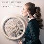 Sarah Goodwin  - Waste My Time