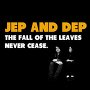 Jep and Dep - The Fall of the Leaves Never Cease