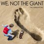 The Animators - We, not the Giant