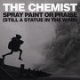 The Chemist - Spray Paint or Praise (still a statue in the wind)