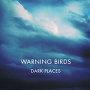 Warning Birds - Dark Places