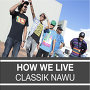 Classik Nawu - How We Live