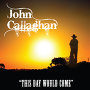 John Callaghan - This Day Would Come