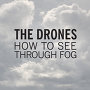 The Drones - How To See Through Fog