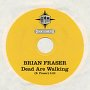 Brian Fraser - The Dead Are Walking
