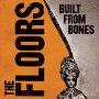 The Floors - Built From Bones
