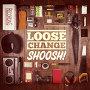 Loose Change - Shoosh!