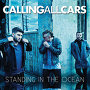 Calling All Cars - Standing In The Ocean
