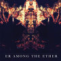 Er Among The Ether - Some People Are Better Left Alone
