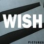 Wish - Pictures
