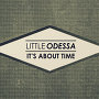 Little Odessa - It's About Time
