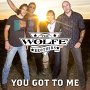 The Wolfe Brothers - You Got To Me