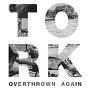 TORK - Overthrown Again