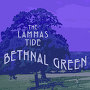 The Lammas Tide - Bethnal Green