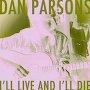 Dan Parsons - I'll Live and I'll Die