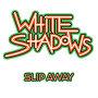 White Shadows - Slip Away