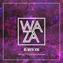 Waza - Be With You