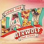 Airwolf - Lose the Lazy ft. Stahsi