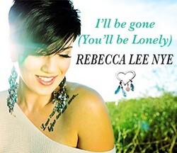 Rebecca Lee Nye - I'll Be Gone (You'll Be Lonely)