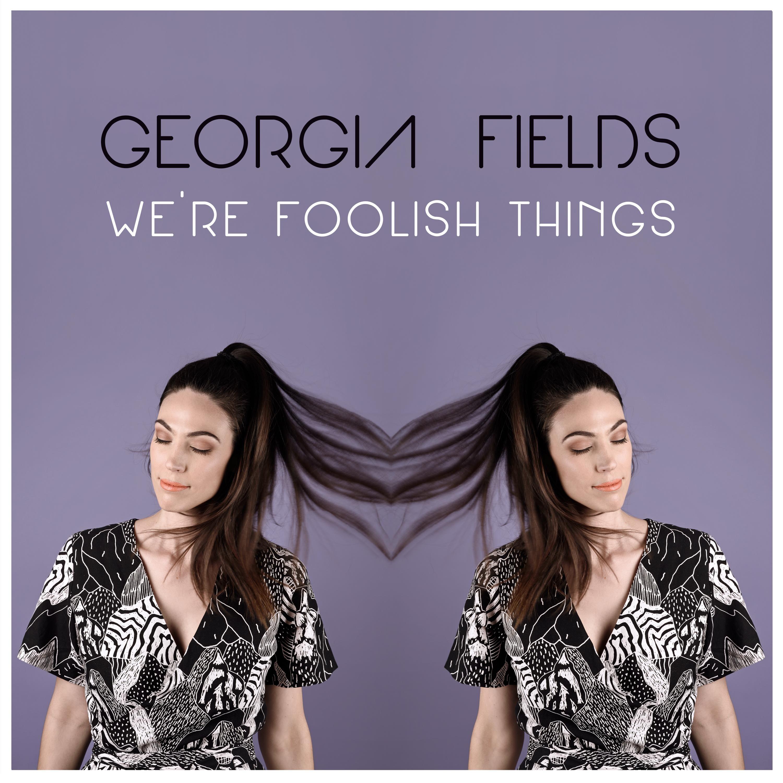 Georgia Fields - We're Foolish Things