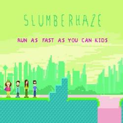 Slumberhaze - Run as Fast As You Can, Kids.