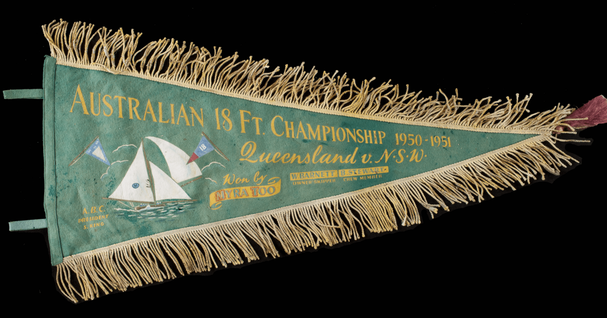 Australian 18-footer Championship Pennant. Awarded to the crew of MYRA TOO. On loan from Brian Stewart (bailer boy)