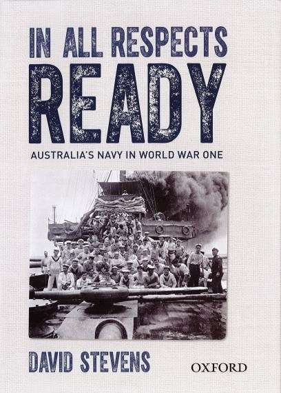 Winner of the 2015 Frank Broeze Memorial Maritime History Book Prize, In All Respects Ready by David Stevens (Oxford University Press, 2015)