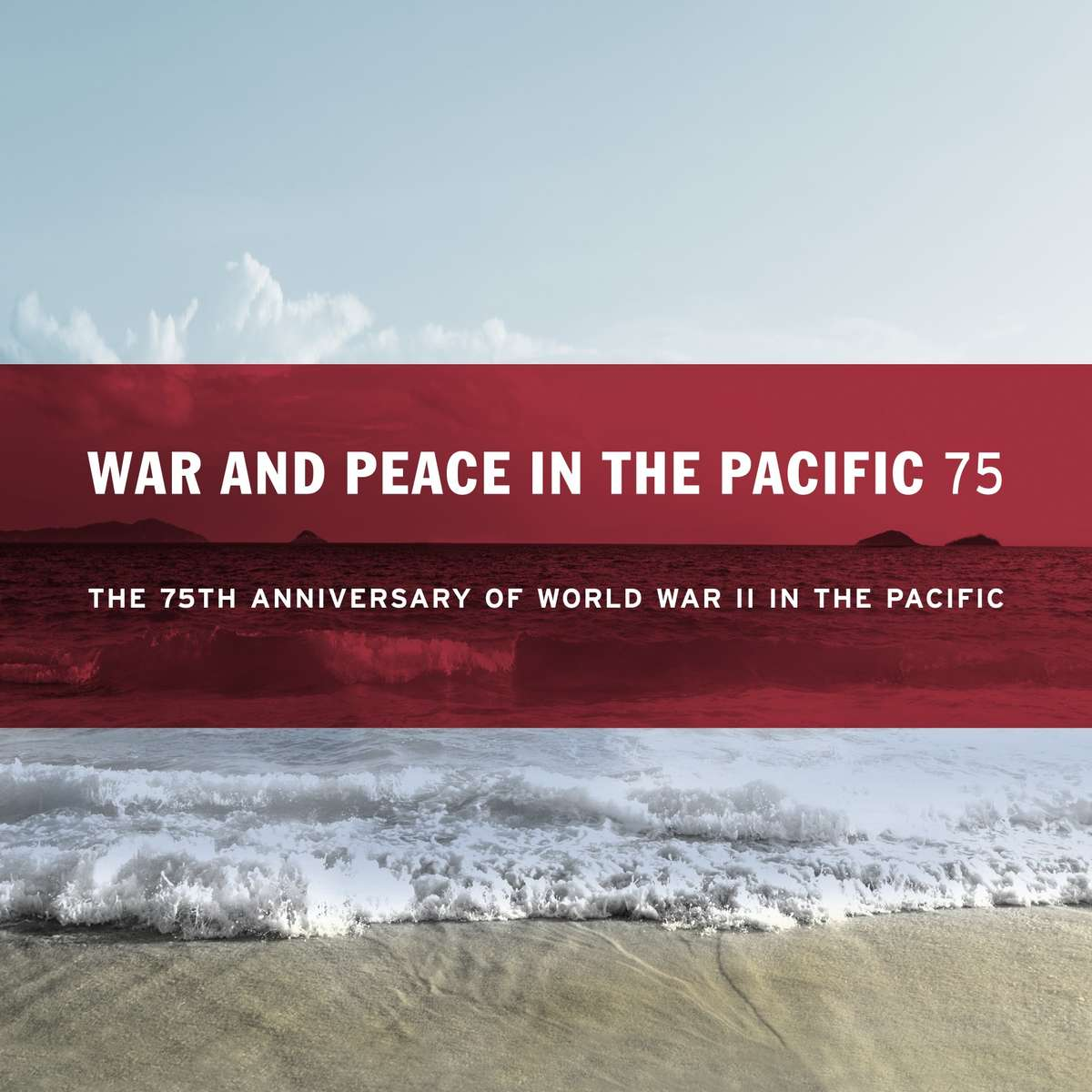 War and Peace in the Pacific 75 - a series of programs to commemorate significant 75th anniversaries of World War II. Image: ANMM.
