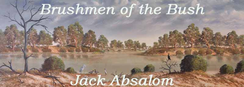 Brushman of the Bush: Jack Absalom