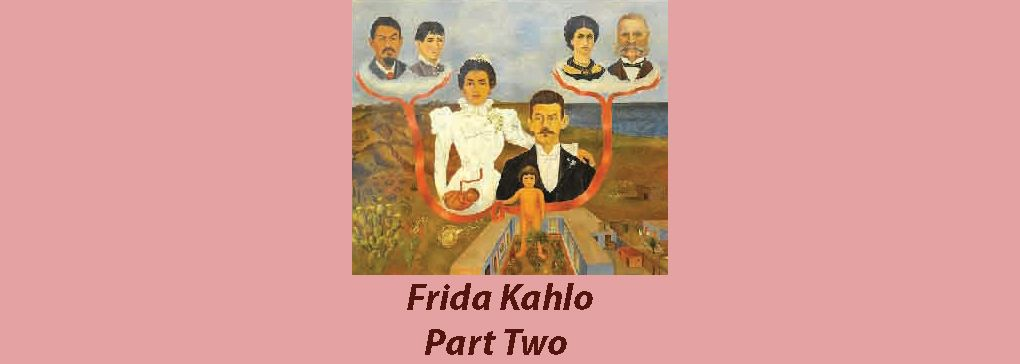 Frida Kahlo Part Two