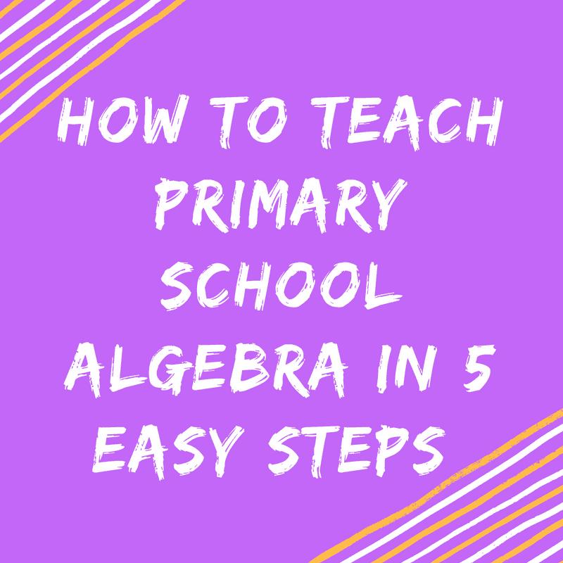 How To Teach Primary School Algebra In 5 Easy Steps