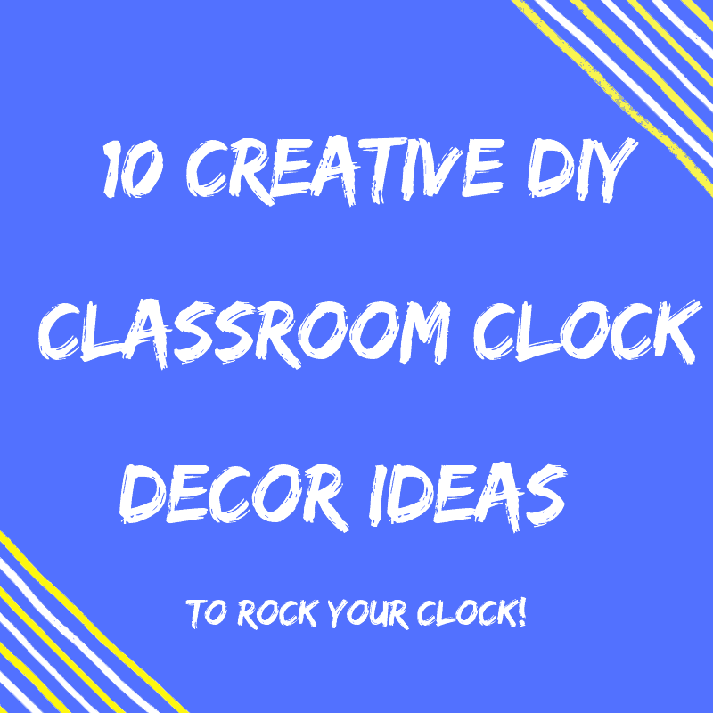 10 DIY Classroom Clock Decor Ideas {To Rock Your Clock!}