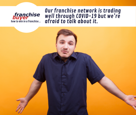 Our Franchise Network Is Trading Well Through Covid 19 But We'Re Afraid To Talk About It 780X660