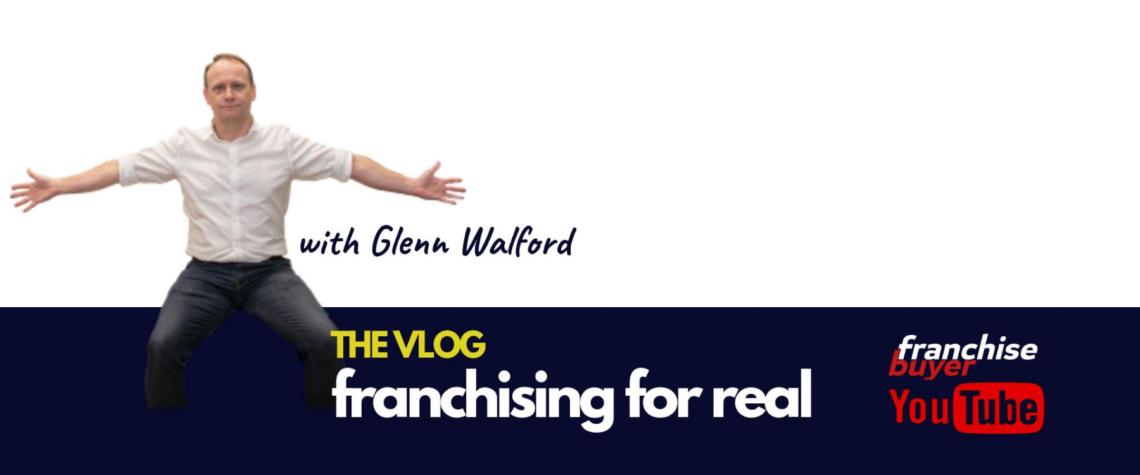 Glenn Walford Franchising For Real The Vlog On Franchise Buyer Banner Vlog