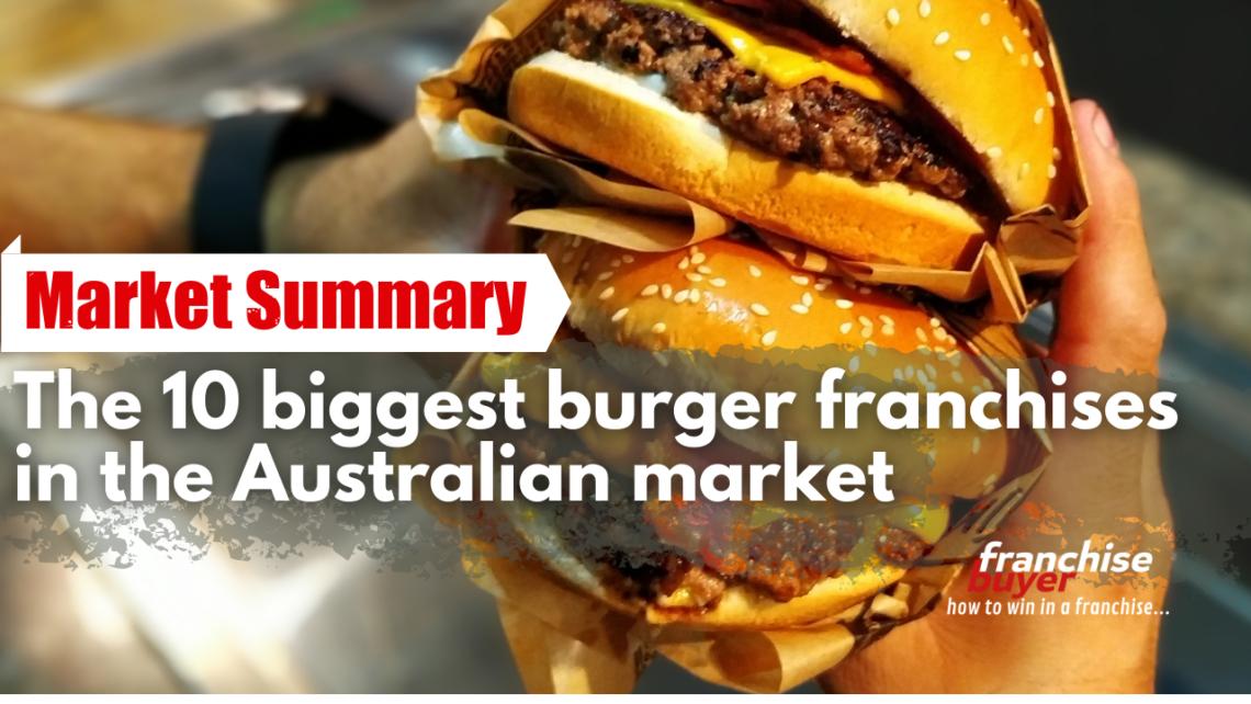 The 10 Biggest Burger Franchises In The Australian Market On Franchise Buyer
