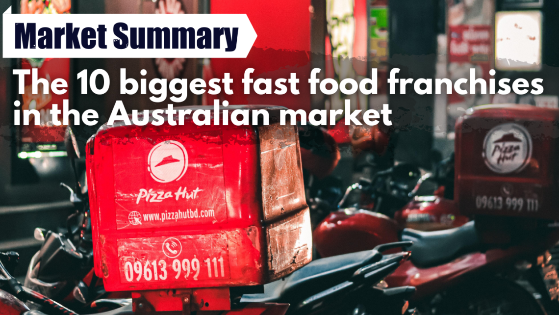 The 10 Biggest Fast Food Franchises In The Australian Market On Franchise Buyer