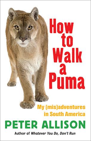 294f7e0e82d5 How to Walk a Puma - Peter Allison - 9781742375168 - Allen   Unwin ...